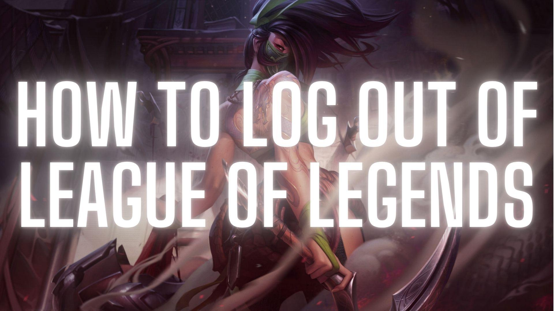 How to Log Out of League of Legends | LOL Guide