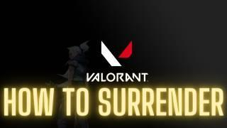 How to Surrender in Valorant [Riot Games' Valorant Guide]