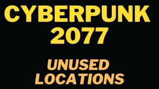 Cyberpunk 2077: Some of the Unused Locations Found in Cyberpunk 2077